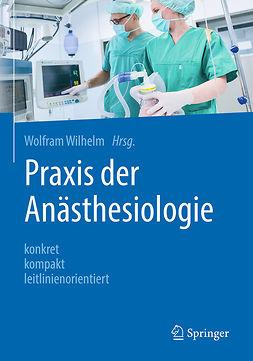Wilhelm, Wolfram - Praxis der Anästhesiologie, ebook