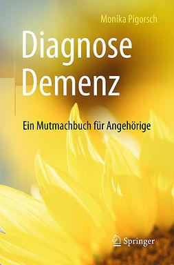 Pigorsch, Monika - Diagnose Demenz: Ein Mutmachbuch für Angehörige, ebook