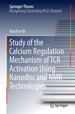 Bi, Yunchen - Study of the Calcium Regulation Mechanism of TCR Activation Using Nanodisc and NMR Technologies, ebook