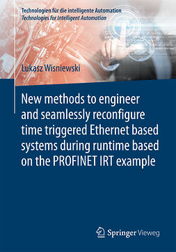 Wisniewski, Lukasz - New methods to engineer and seamlessly reconfigure time triggered Ethernet based systems during runtime based on the PROFINET IRT example, ebook