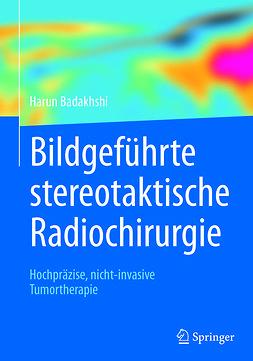 Badakhshi, Harun - Bildgeführte stereotaktische Radiochirurgie, ebook