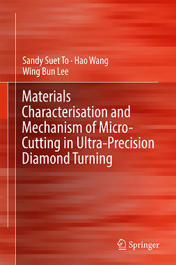 Lee, Wing Bing - Materials Characterisation and Mechanism of Micro-Cutting in Ultra-Precision Diamond Turning, ebook