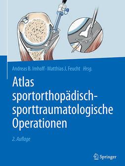 Feucht, Matthias J. - Atlas sportorthopädisch-sporttraumatologische Operationen, ebook
