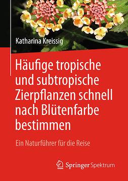 Kreissig, Katharina - Häufige tropische und subtropische Zierpflanzen schnell nach Blütenfarbe bestimmen, ebook