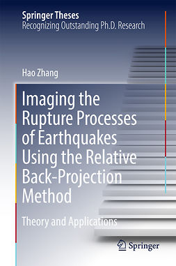 Zhang, Hao - Imaging the Rupture Processes of Earthquakes Using the Relative Back-Projection Method, ebook