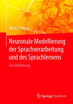Kröger, Bernd J. - Neuronale Modellierung der Sprachverarbeitung und des Sprachlernens, ebook