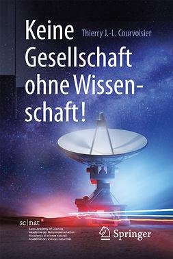 Courvoisier, Thierry J.-L. - Keine Gesellschaft ohne Wissenschaft!, e-kirja