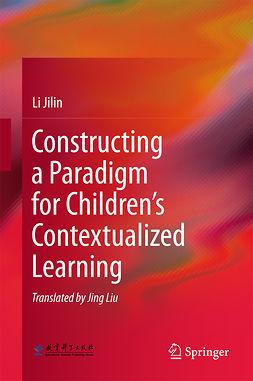 Jilin, Li - Constructing a Paradigm for Children's Contextualized Learning, e-bok
