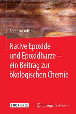 Adler, Bernhard - Native Epoxide und Epoxidharze -  ein Beitrag zur ökologischen Chemie, ebook