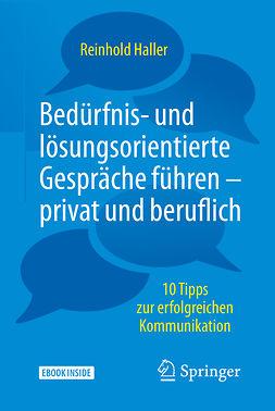 Haller, Reinhold - Bedürfnis- und lösungsorientierte Gespräche führen - privat und beruflich, ebook