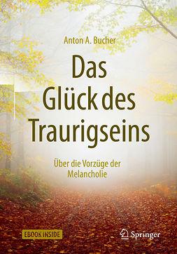 Bucher, Anton A. - Das Glück des Traurigseins, ebook