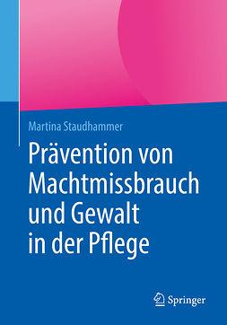 Staudhammer, Martina - Prävention von Machtmissbrauch und Gewalt in der Pflege, ebook