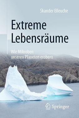 Elleuche, Skander - Extreme Lebensräume: Wie Mikroben unseren Planeten erobern, ebook