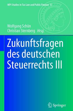 Schön, Wolfgang - Zukunftsfragen des deutschen Steuerrechts III, e-kirja