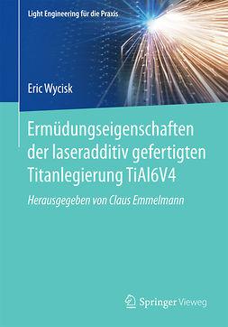 Wycisk, Eric - Ermüdungseigenschaften der laseradditiv gefertigten Titanlegierung TiAl6V4, ebook