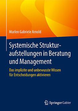 Arnold, Marlen Gabriele - Systemische Strukturaufstellungen in Beratung und Management, ebook