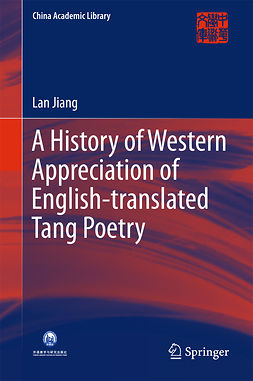 Jiang, Lan - A History of Western Appreciation of English-translated Tang Poetry, ebook