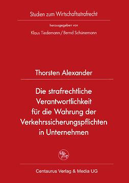 Alexander, Thorsten - Die strafrechtliche Verantwortlichkeit für die Wahrung der Verkehrssicherungspflichten in Unternehmen, ebook