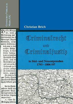 Brich, Christian - Criminalrecht und Criminaljustiz in Süd- und Neuostpreußen 1793–1806/07, ebook