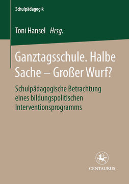 Hansel, Toni - Ganztagsschule. Halbe Sache — großer Wurf?, ebook