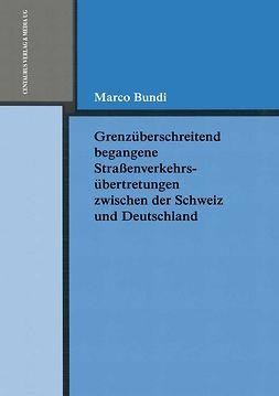 Bundi, Marco - Grenzüberschreitend begangene Straßenverkehrsübertretungen zwischen der Schweiz und Deutschland, ebook