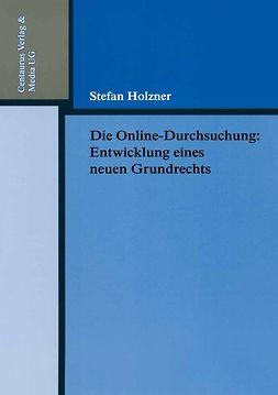 Holzner, Stefan - Die Online-Durchsuchung: Entwicklung eines neuen Grundrechts, ebook