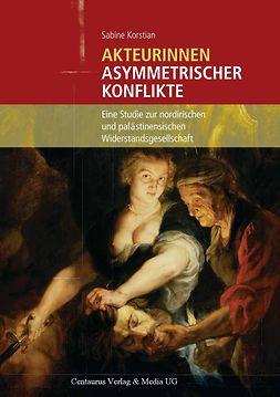 Korstian, Sabine - Akteurinnen asymmetrischer Konflikte, ebook