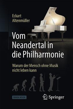 Altenmüller, Eckart - Vom Neandertal in die Philharmonie, ebook