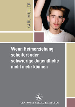 Mueller, Karl - Wenn Heimerziehung scheitert oder schwierige Jugendliche nicht mehr können, ebook