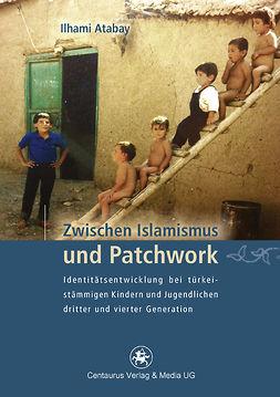 Atabay, Ilhami - Zwischen Islamismus und Patchwork, ebook