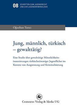 Yazici, Oğuzhan - Jung, männlich, türkisch — gewalttätig?, ebook