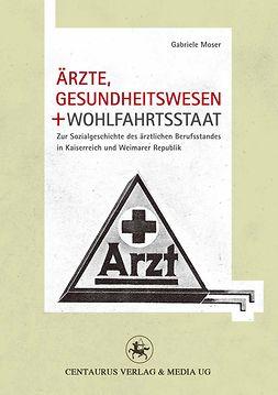 Moser, Gabriele - Ärzte, Gesundheitswesen und Wohlfahrtsstaat, ebook