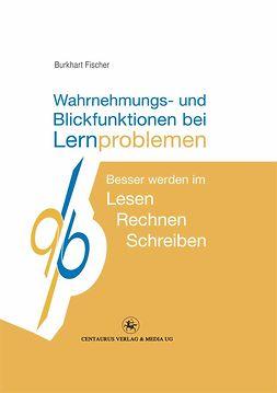 Fischer, Burkhart - Wahrnehmungs- und Blickfunktionen bei Lernproblemen, ebook