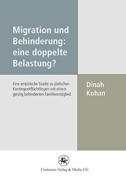 Kohan, Dinah - Migration und Behinderung: eine doppelte Belastung?, ebook