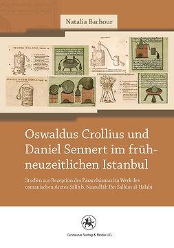 Bachour, Natalia - Oswaldus Crollius und Daniel Sennert im frühneuzeitlichen Istanbul, ebook
