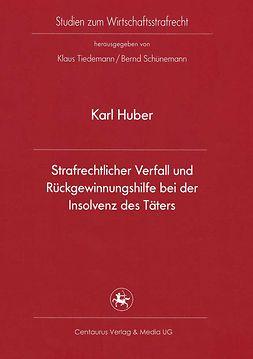 Huber, Karl - Strafrechtlicher Verfall und Rückgewinnungshilfe bei der Insolvenz des Täters, ebook