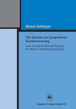 Schöpper, Bianca - Die Systeme der progressiven Kundenwerbung unter besonderer Berücksichtigung des Multi-Level-Marketing-Systems, ebook