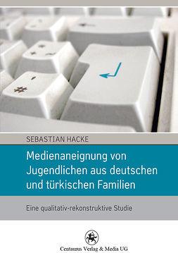Hacke, Sebastian - Medienaneignung von Jugendlichen aus deutschen und türkischen Familien, ebook