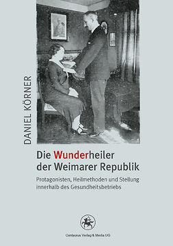 Körner, Daniel - Die Wunderheiler der Weimarer Republik, ebook