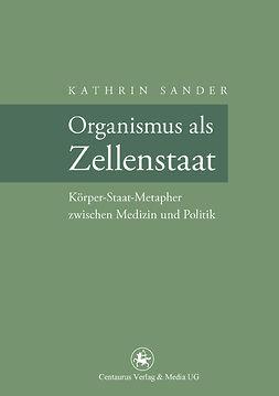 Sander, Kathrin - Organismus als Zellenstaat, ebook