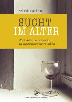 Niekrens, Sebastian - Sucht im Alter, ebook