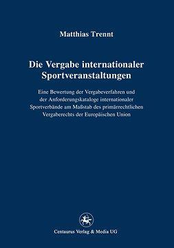 Trennt, Matthias - Die Vergabe internationaler Sportveranstaltungen, ebook