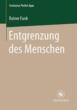 Funk, Rainer - Entgrenzung des Menschen, ebook