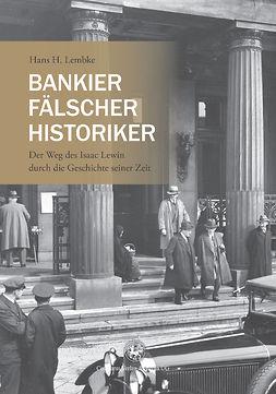 Lembke, Hans H. - Bankier, Fälscher, Historiker, ebook