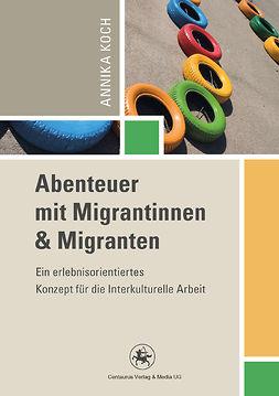 Koch, Annika - Abenteuer mit Migrantinnen & Migranten, ebook