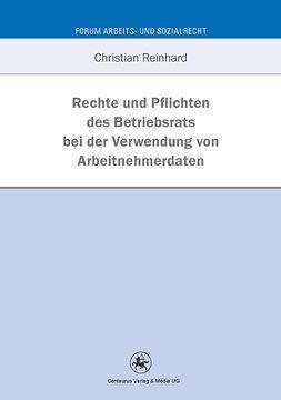 Reinhard, Christian - Rechte und Pflichten des Betriebsrats bei der Verwendung von Arbeitnehmerdaten, ebook