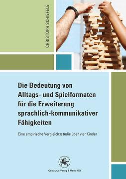 Schiefele, Christoph - Die Bedeutung von Alltags- und Spielformaten für die Erweiterung sprachlich-kommunikativer Fähigkeiten, ebook