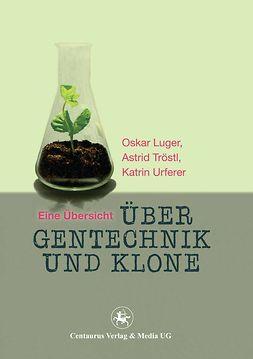 Luger, Oskar - Über Gentechnik und Klone, ebook