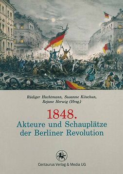 Hachtmann, Rüdiger - 1848. Akteure und Schauplätze der Berliner Revolution, ebook