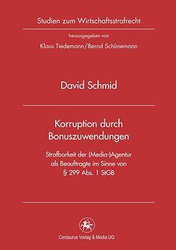 Schmid, David - Korruption durch Bonuszuwendungen: Strafbarkeit der (Media-)Agentur als Beauftragte im Sinne von § 299 Abs. 1 StGB, ebook